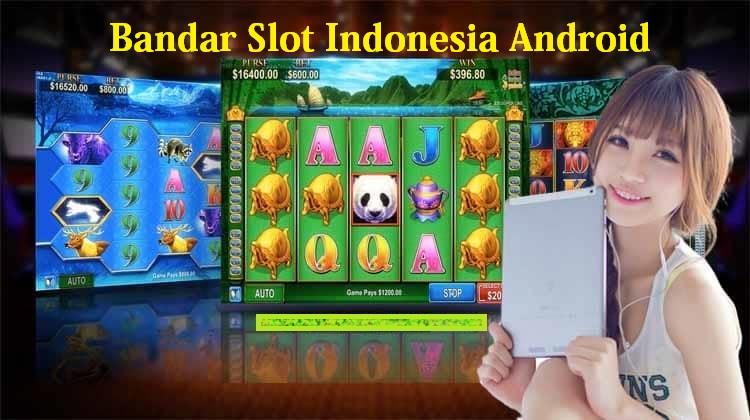 Bandar Slot Indonesia Android