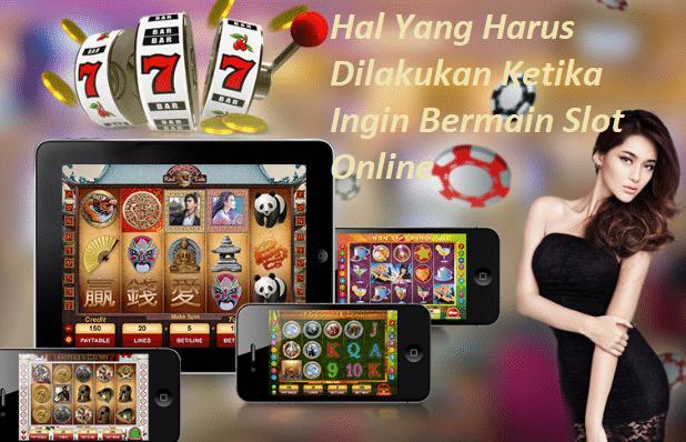 Hal Yang Harus Dilakukan Ketika Ingin Bermain Slot Online