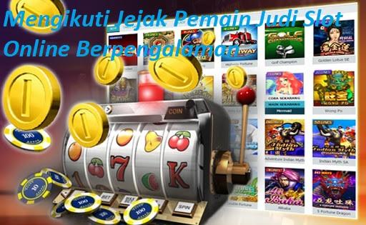Mengikuti Jejak Pemain Judi Slot Online Berpengalaman